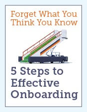 Forget What You Think You Know - 5 Steps to Effective Onboarding
