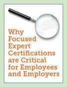 Why Focused Expert Certifications are Critical for Employees and Employers