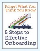 Forget What You Think You Know: 5 Steps to Effective Onboarding